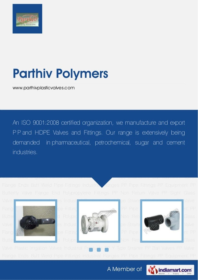A Member ofParthiv Polymerswww.parthivplasticvalves.comPP Ball Valves PP Valve Flange Ends Butt Weld Pipe Fittings Industr...