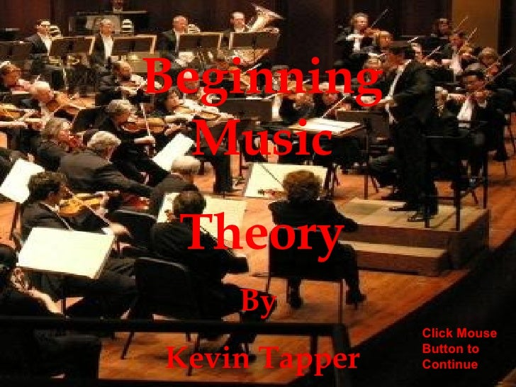 Beginning Music Theory By  Kevin Tapper Click Mouse Button to Continue