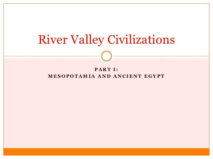 Part I:  <br />Mesopotamia and Ancient Egypt<br />River Valley Civilizations<br />