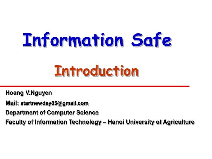 Information Safe                  Introduction Hoang V.Nguyen Mail: startnewday85@gmail.com Department of Computer Science...