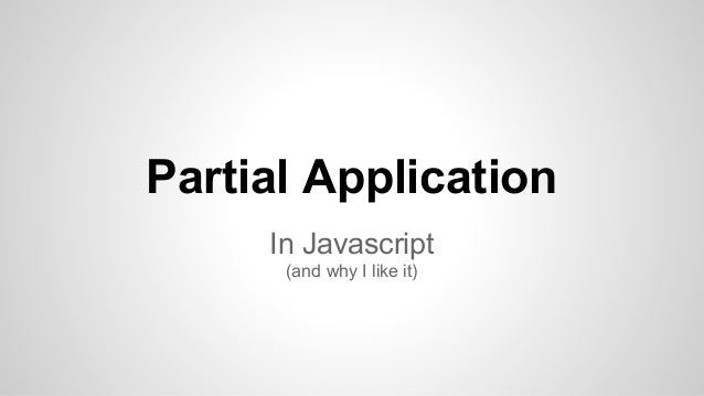 Partial Application In Javascript (and why I like it)