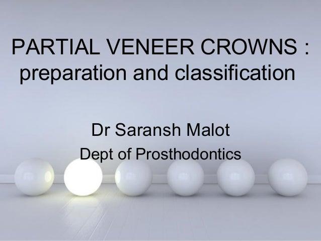 Powerpoint Templates Page 1 Powerpoint Templates PARTIAL VENEER CROWNS : preparation and classification Dr Saransh Malot D...