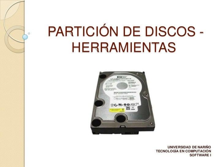PARTICIÓN DE DISCOS -   HERRAMIENTAS                   UNIVERSIDAD DE NARIÑO              TECNOLOGÍA EN COMPUTACIÓN       ...