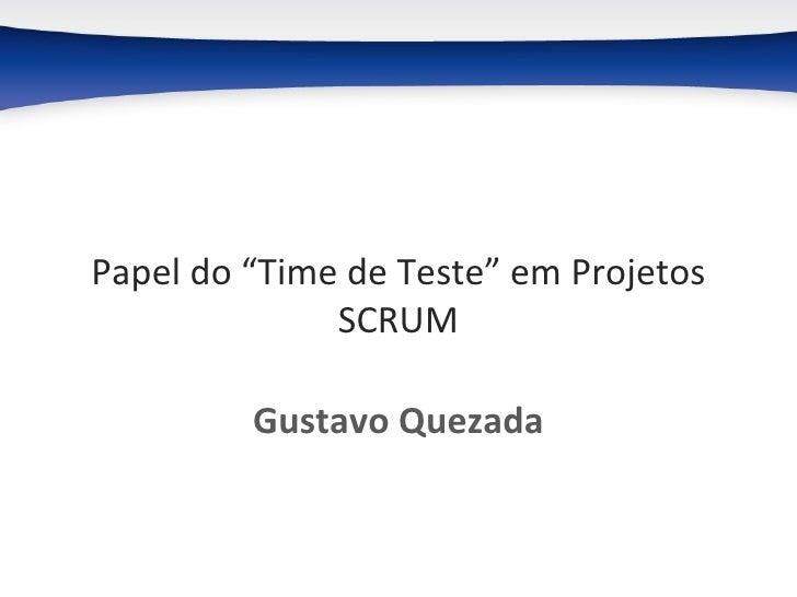 """Papel do """"Time de Teste"""" em Projetos SCRUM Gustavo Quezada"""