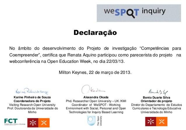 """Declaração No âmbito do desenvolvimento do Projeto de investigação """"Competências para Coempreender"""", certifica que Renata ..."""