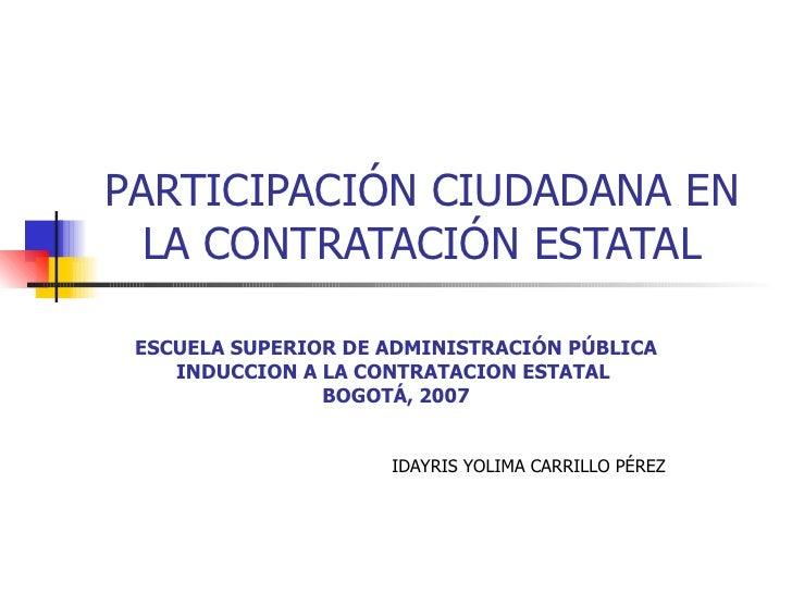 PARTICIPACIÓN CIUDADANA EN   LA CONTRATACIÓN ESTATAL   ESCUELA SUPERIOR DE ADMINISTRACIÓN PÚBLICA     INDUCCION A LA CONTR...