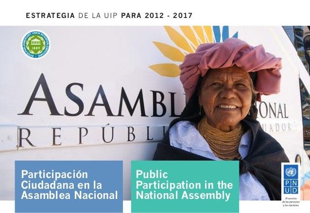 ESTRATEGIA DE LA UIP PARA 2012 - 2017Participación           PublicCiudadana en la         Participation in theAsamblea Na...