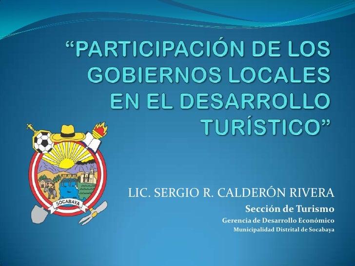 LIC. SERGIO R. CALDERÓN RIVERA                    Sección de Turismo             Gerencia de Desarrollo Económico         ...