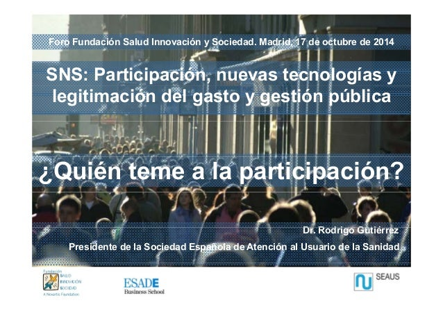 Foro Fundación Salud Innovación y Sociedad. Madrid, 17 de octubre de 2014  SNS: Participación, nuevas tecnologías y  legit...