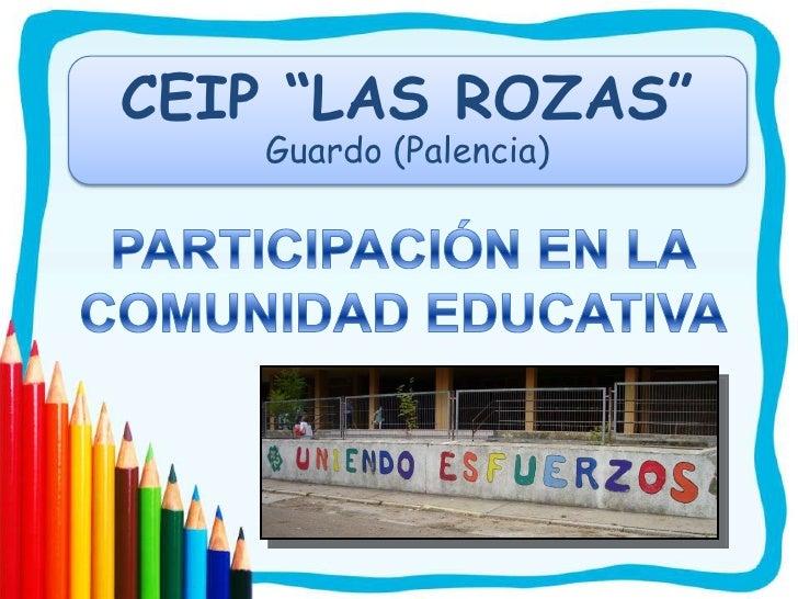 """CEIP """"LAS ROZAS""""Guardo (Palencia)<br />PARTICIPACIÓN EN LA<br />COMUNIDAD EDUCATIVA<br />"""