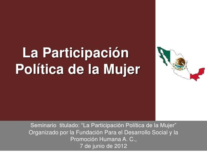 """La ParticipaciónPolítica de la Mujer  Seminario titulado: """"La Participación Política de la Mujer""""  Organizado por la Funda..."""