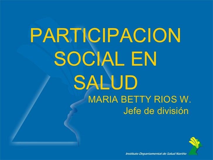 PARTICIPACION  SOCIAL EN   SALUD     MARIA BETTY RIOS W.           Jefe de división