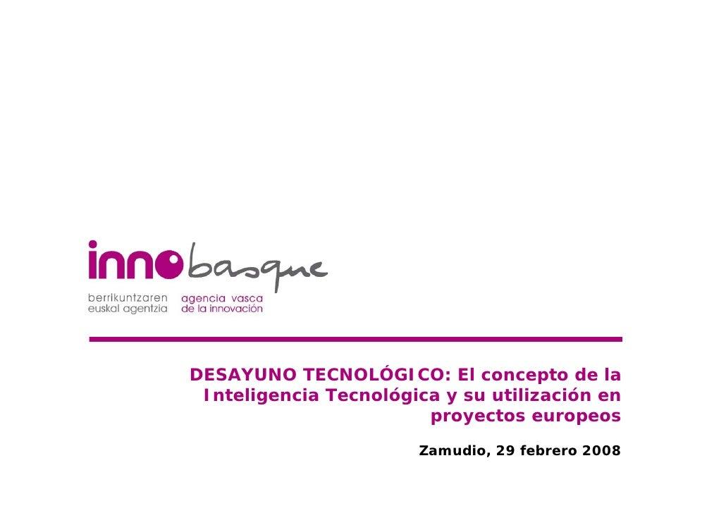 DESAYUNO TECNOLÓGICO: El concepto de la  Inteligencia Tecnológica y su utilización en                         proyectos eu...