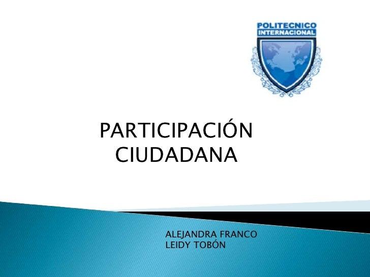 PARTICIPACIÓN CIUDADANA     ALEJANDRA FRANCO     LEIDY TOBÓN