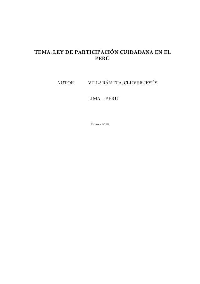 TEMA: LEY DE PARTICIPACIÓN CUIDADANA EN EL PERÚ AUTOR: VILLARÁN ITA, CLUVER JESÚS LIMA - PERU Enero - 2016