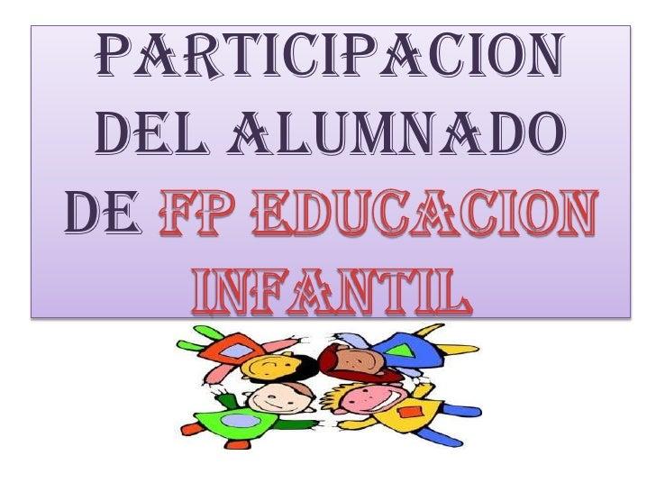 PARTICIPACION DEL ALUMNADODE FP EDUCACION INFANTIL<br />