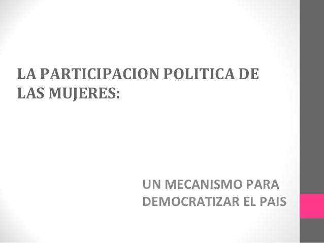 LA PARTICIPACION POLITICA DE LAS MUJERES:  UN MECANISMO PARA DEMOCRATIZAR EL PAIS