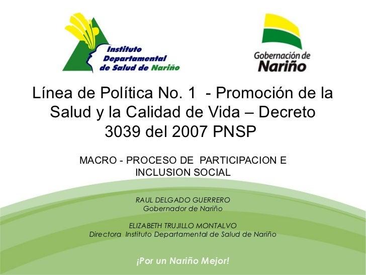 Línea de Política No. 1 - Promoción de la  Salud y la Calidad de Vida – Decreto         3039 del 2007 PNSP      MACRO - PR...