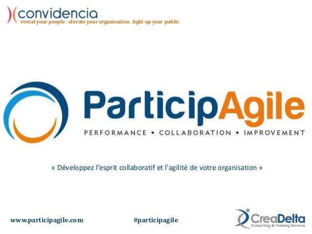 reveal your people . elevate your organisation . light up your public « Développez l'esprit collaboratif et l'agilité de v...