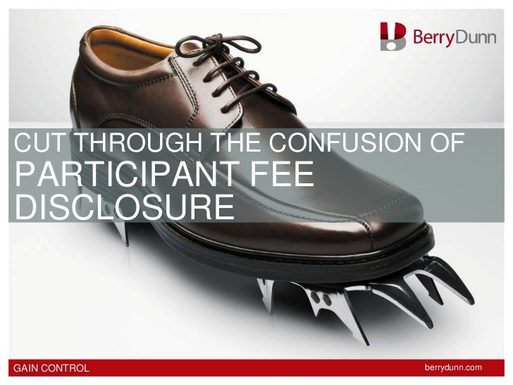 CUT THROUGH THE CONFUSION OFPARTICIPANT FEEDISCLOSUREGAIN CONTROL             berrydunn.com