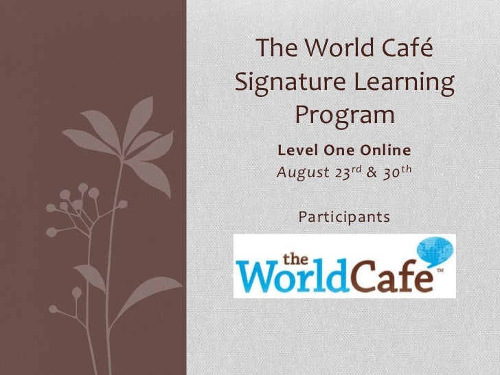 The World CaféSignature Learning Program<br />Level One Online <br />August 23rd & 30th<br />Participants <br />