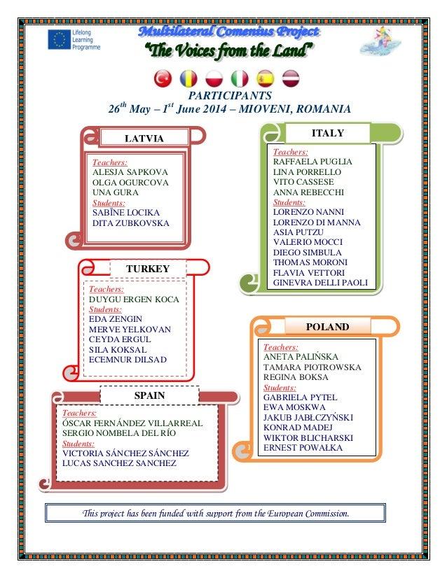 PARTICIPANTS 26th May – 1st June 2014 – MIOVENI, ROMANIA Teachers: ÓSCAR FERNÁNDEZ VILLARREAL SERGIO NOMBELA DEL RÍO Stude...