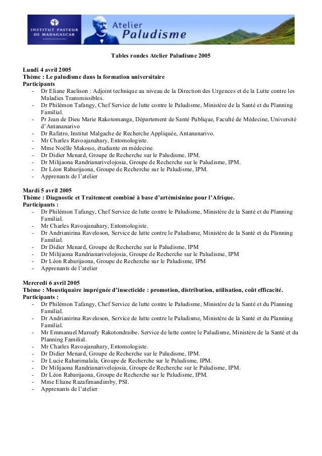 Tables rondes Atelier Paludisme 2005Lundi 4 avril 2005Thème : Le paludisme dans la formation universitaireParticipants- Dr...