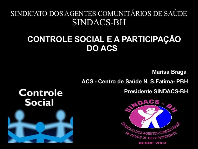 SINDICATO DOS AGENTES COMUNITÁRIOS DE SAÚDE SINDACS-BH CONTROLE SOCIAL E A PARTICIPAÇÃOCONTROLE SOCIAL E A PARTICIPAÇÃO DO...