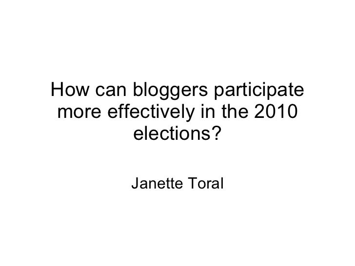 How can bloggers participate more effectively in the 2010 elections? Janette Toral
