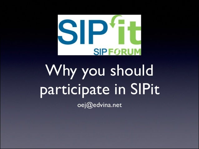 Why you should participate in SIPit oej@edvina.net