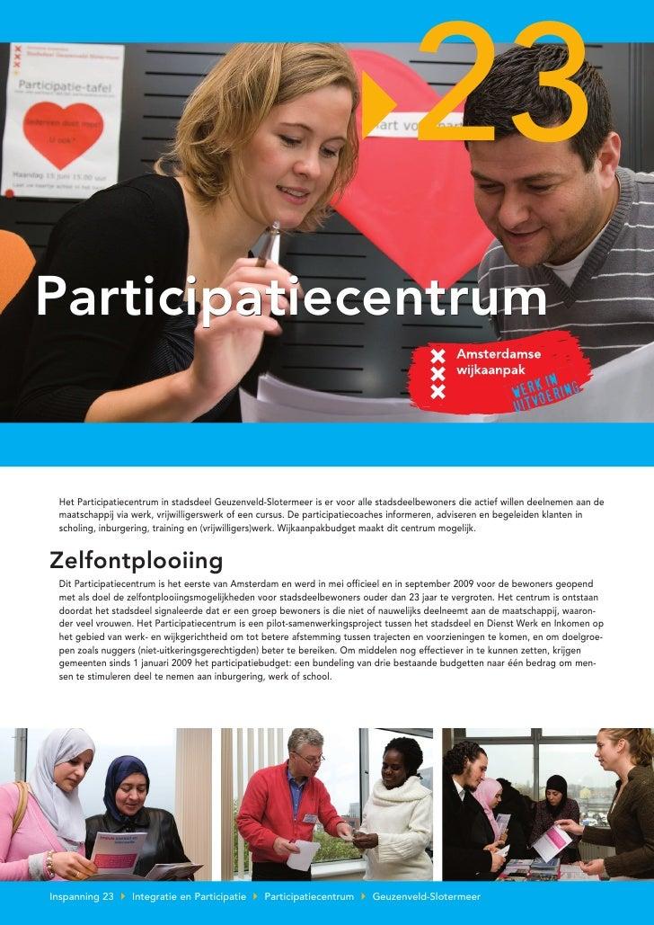 23 Participatiecentrum    Het Participatiecentrum in stadsdeel Geuzenveld-Slotermeer is er voor alle stadsdeelbewoners die...