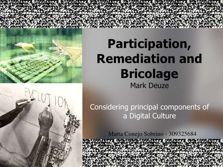 Participation, Remediation and Bricolage<br />Mark Deuze<br />Considering principal components of a Digital Culture<br />M...