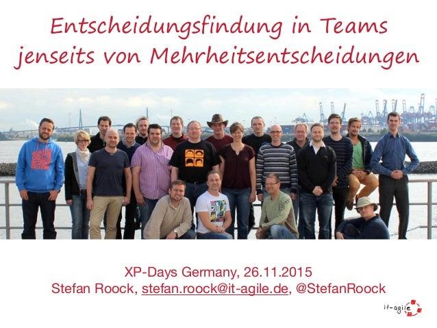 Entscheidungsfindung in Teams jenseits von Mehrheitsentscheidungen XP-Days Germany, 26.11.2015  Stefan Roock, stefan.roock...
