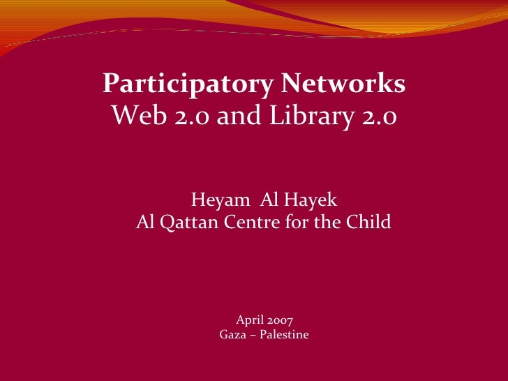 Heyam  Al Hayek Al Qattan Centre for the Child Participatory Networks Web 2.0 and Library 2.0 April 2007 Gaza – Palestine