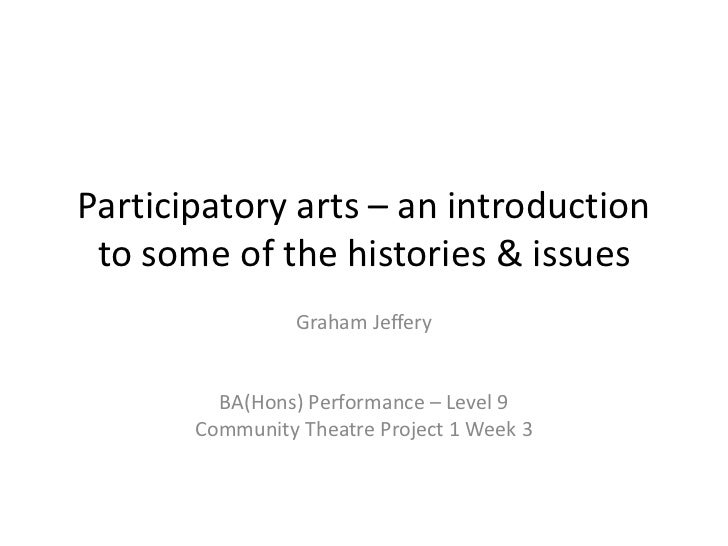 Participatory arts – an introduction to some of the histories & issues                 Graham Jeffery         BA(Hons) Per...