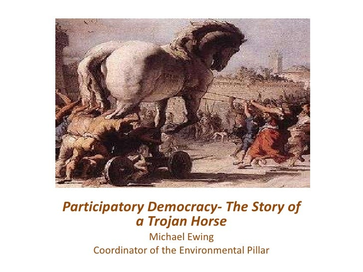 Participatory Democracy- The Story of a Trojan Horse<br />Michael Ewing <br />Coordinator of the Environmental Pillar<br />