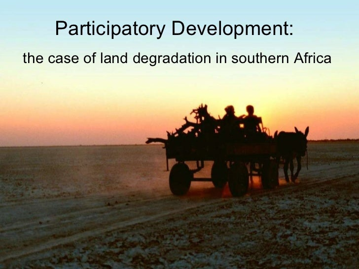 Participatory Development:  the case of land degradation in southern Africa