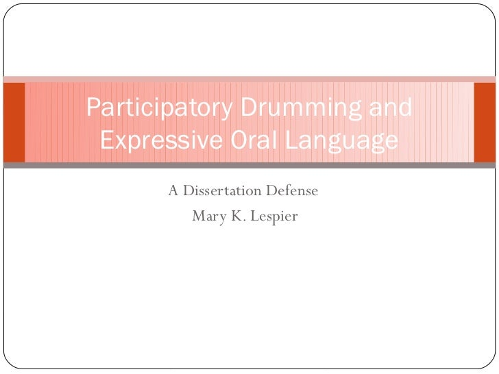 Participatory Drumming and Expressive Oral Language      A Dissertation Defense         Mary K. Lespier