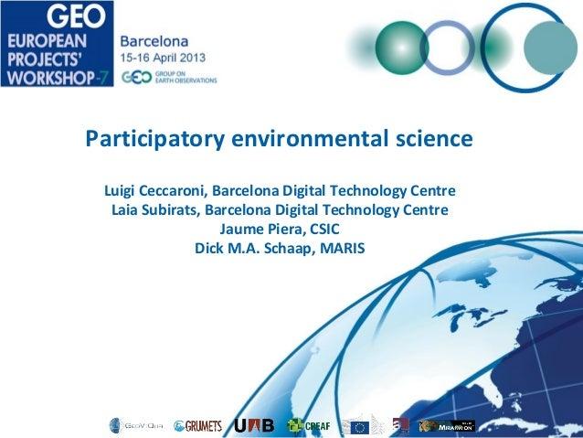 Participatory environmental science Luigi Ceccaroni, Barcelona Digital Technology Centre  Laia Subirats, Barcelona Digital...