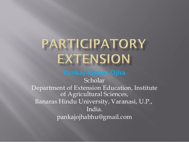 Pankaj Kumar Ojha Scholar Department of Extension Education, Institute of Agricultural Sciences, Banaras Hindu University,...