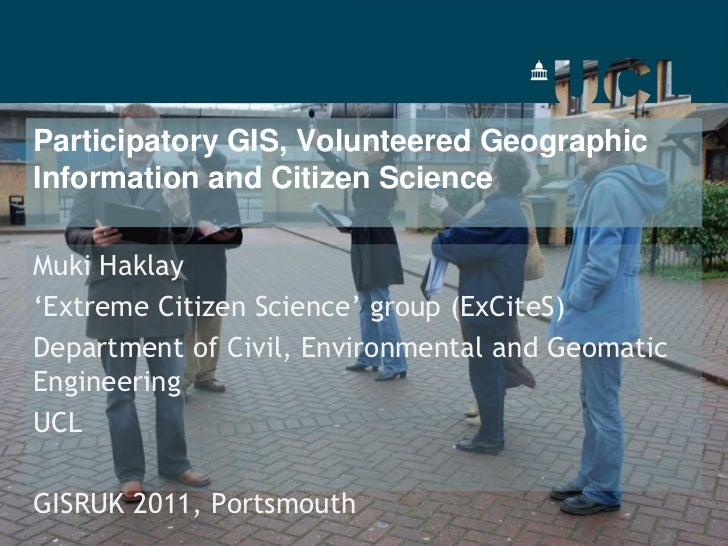 Participatory GIS, Volunteered Geographic Information and Citizen Science <br />Muki Haklay<br />'Extreme Citizen Science'...