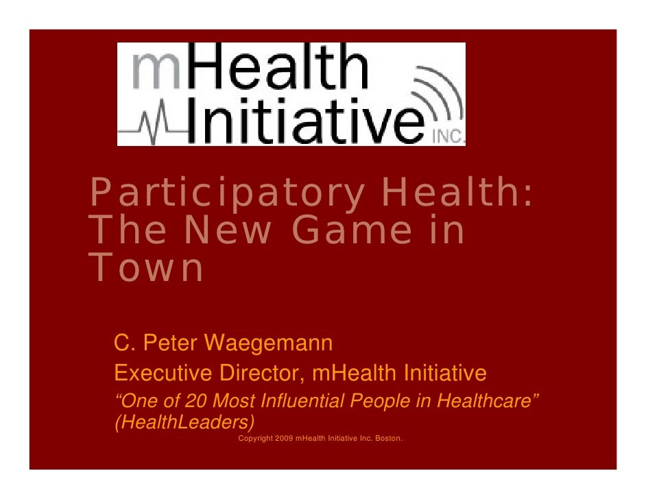 "Participatory Health: The New Game in Town  C. Peter Waegemann  Executive Director, mHealth Initiative  ""One of 20 Most In..."