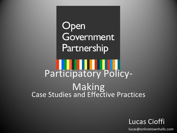 Participatory Policy-Making Case Studies and Effective Practices Lucas Cioffi [email_address]