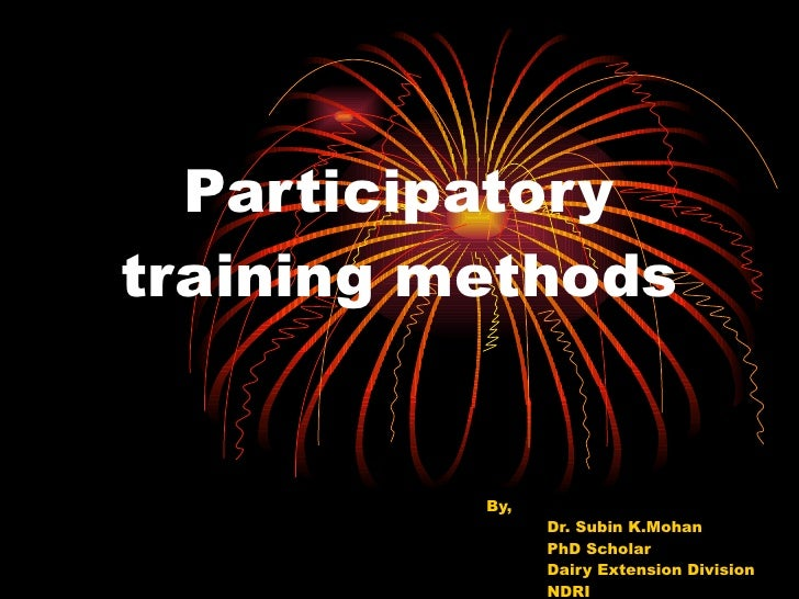 Participatory training methods By, Dr. Subin K.Mohan PhD Scholar Dairy Extension Division NDRI