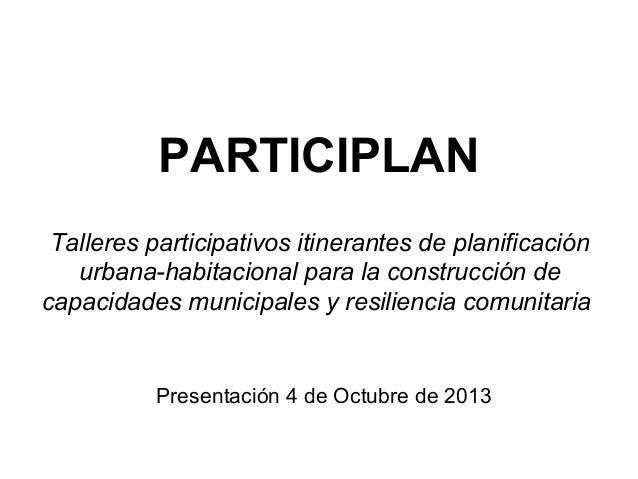 PARTICIPLAN Talleres participativos itinerantes de planificación urbana-habitacional para la construcción de capacidades m...