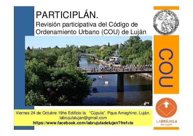 PARTICIPLÁN.  Revisión participativa del Código de  Ordenamiento Urbano (COU) de Luján  Viernes 24 de Octubre 19hs Edifici...