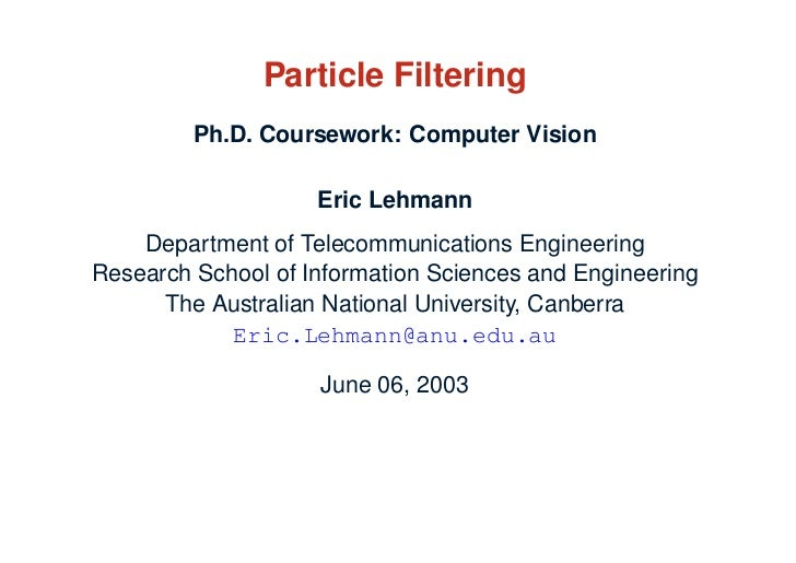Particle Filtering         Ph.D. Coursework: Computer Vision                    Eric Lehmann    Department of Telecommunic...