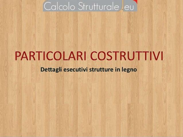 Particolari costruttivi legno lamellare for Tetti in legno particolari costruttivi