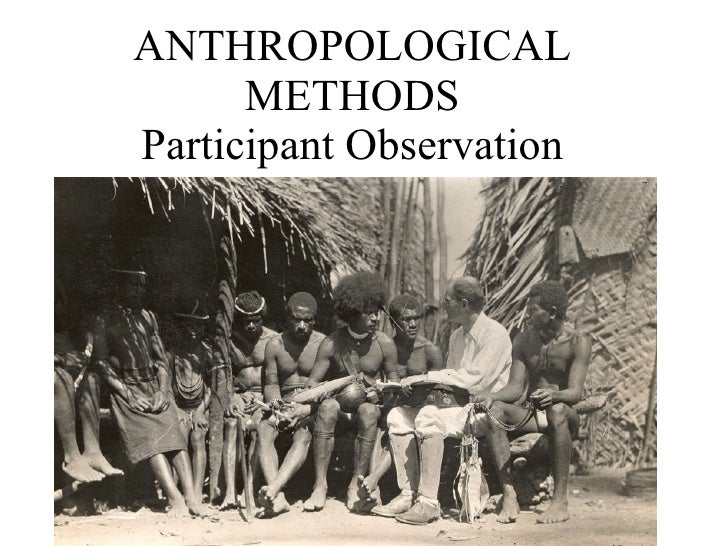 ANTHROPOLOGICAL METHODS Participant Observation