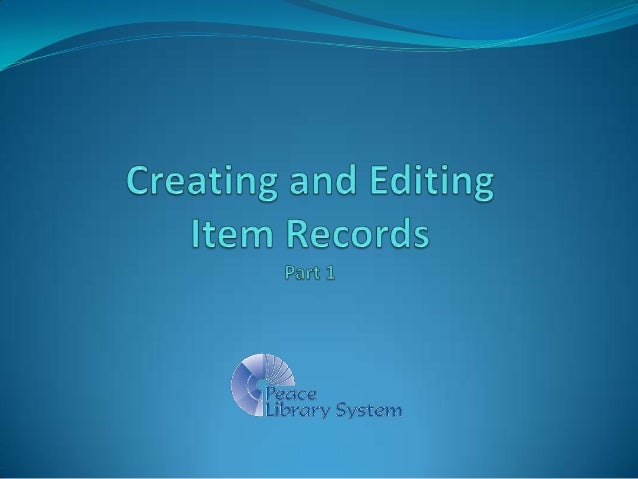Part I: Creating and Editing Item Records